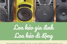 Sự Khác Biệt Của Loa Kéo Karaoke Gia Đình Và Loa Kéo Di Động