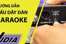 Cách Đấu Dây Dàn Karaoke Và Lắp Dàn Karaoke Gia Đình Dễ Dàng Trong 3 Nốt Nhạc