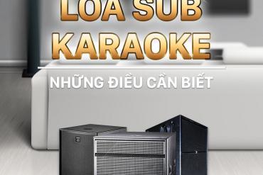 Loa sub karaoke nào tốt nhất thị trường hiện nay ?