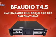 Main karaoke cao cấp cho phòng hát chuyên nghiệp - BFAUDIO T4.5