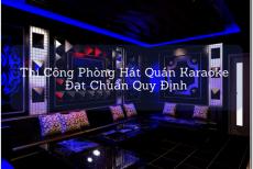 Thi Công Phòng Hát Quán Karaoke Như Thế Nào Thì Đạt Chuẩn Quy Định