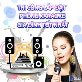 Thi Công Công Trình Lắp Đặt Phòng Karaoke Gia Đình