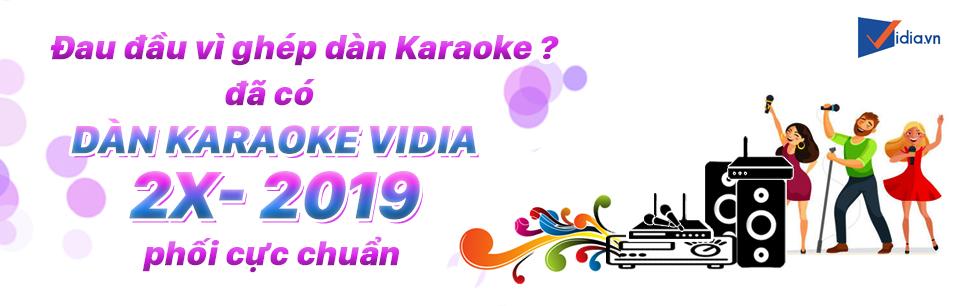 Dàn Karaoke Vidia 2X-2019 Phối Cực Chuẩn Nhạc Cực Hay