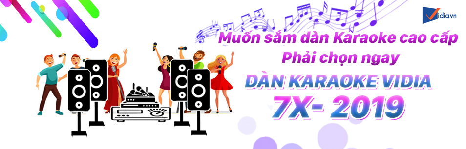 Chọn Dàn Hay Tới Ngay Vidia Với Dàn Karaoke 7X-2019