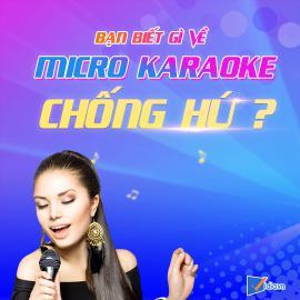 Micro Karaoke Chống Hú